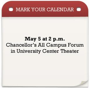 Mark Your Calendar - MAy 5 at 2 p.m. Chancellor's All Campus Forum in University Center Theater