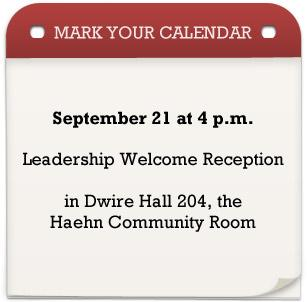 Mark Your Calendar, September 21 at 4 p.m. Leadership Welcome Reception in Dwire Hall room 204, the Haehn Community Room