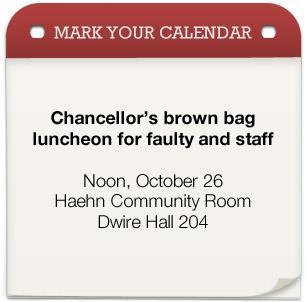 Chancellor's brown bag luncheon for faculty and staff on Noon, Oct. 26 in the Haehn Community Room, Dwire Hall 204