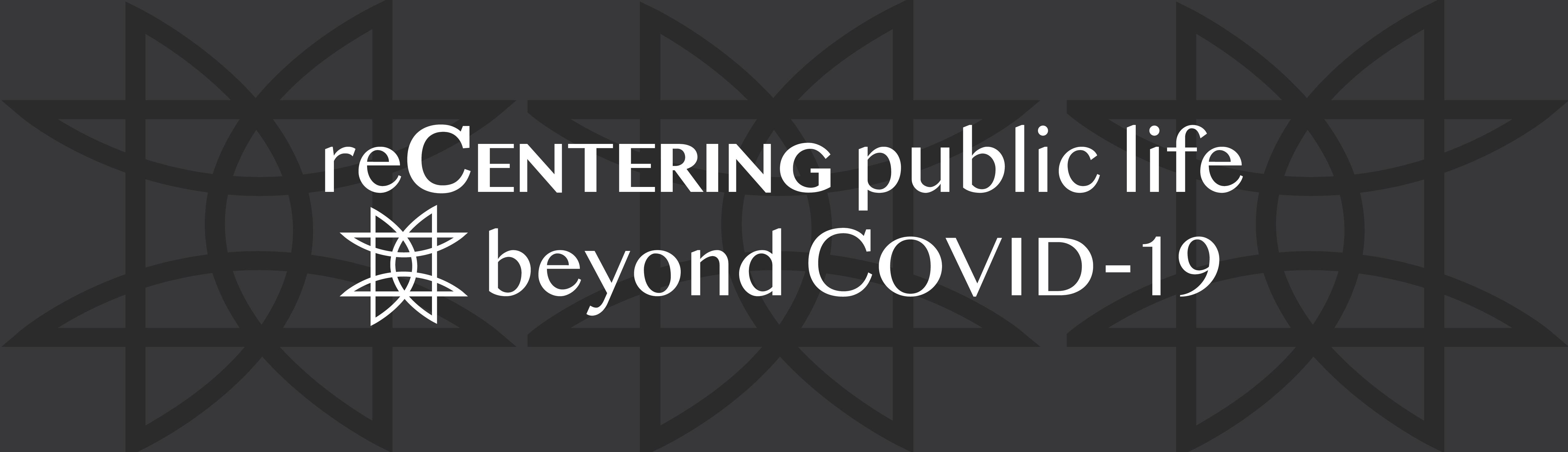 reCentering Public Life beyond COVID-19 graphic